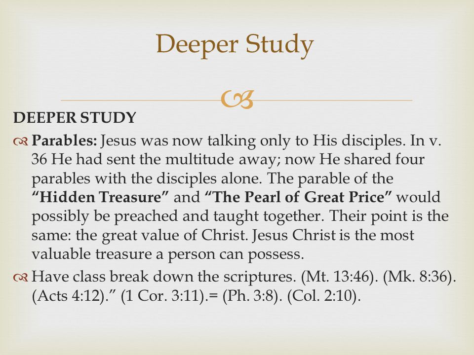  DEEPER STUDY  Parables: Jesus was now talking only to His disciples.