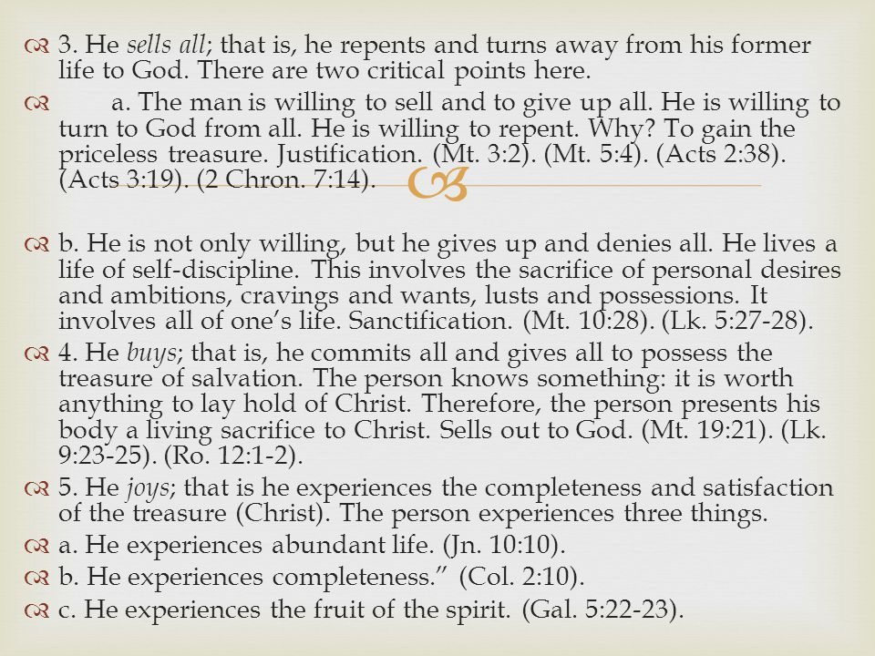   3. He sells all ; that is, he repents and turns away from his former life to God.