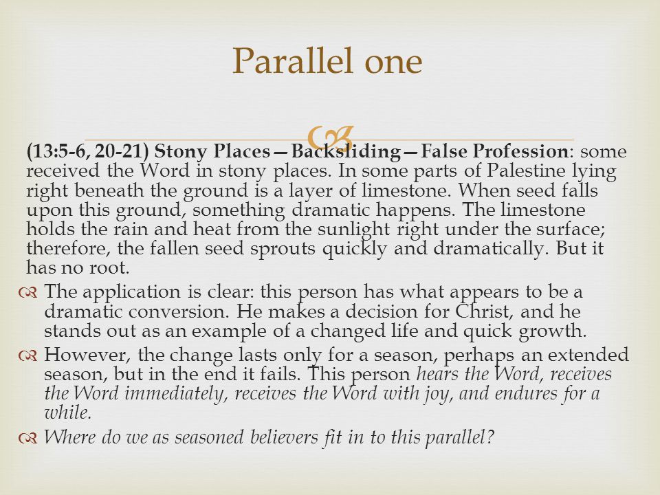  (13:5-6, 20-21) Stony Places—Backsliding—False Profession : some received the Word in stony places.