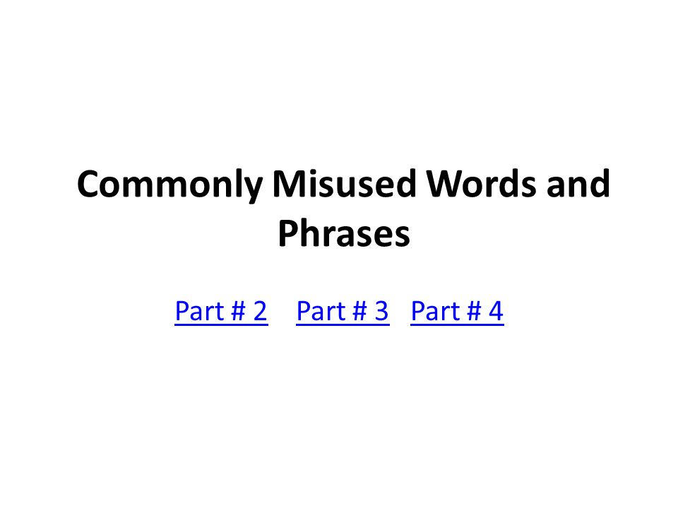 Commonly Misused Words and Phrases Part # 2Part # 2 Part # 3 Part # 4Part # 3Part # 4