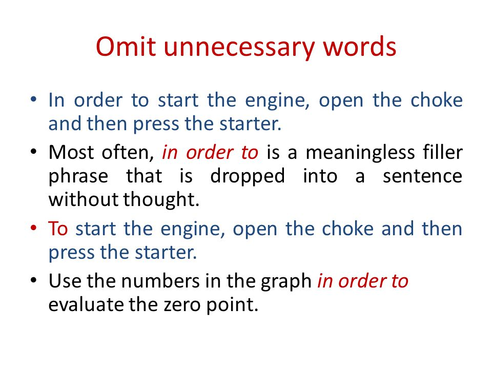 Omit unnecessary words In order to start the engine, open the choke and then press the starter. Most often, in order to is a meaningless filler phrase