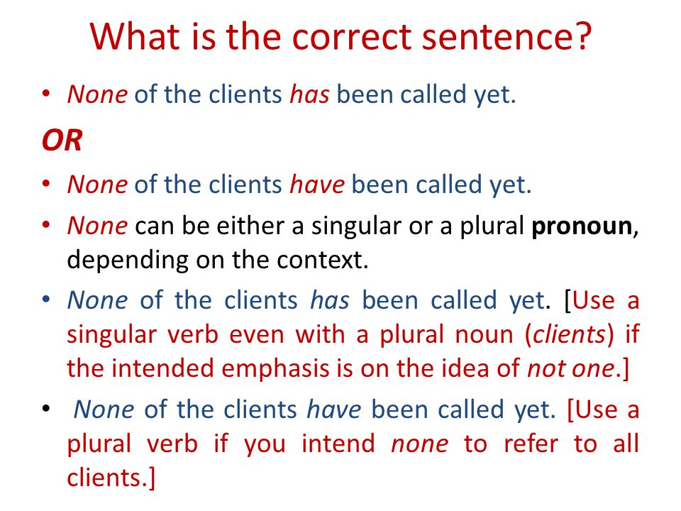 What is the correct sentence.None of the clients has been called yet.