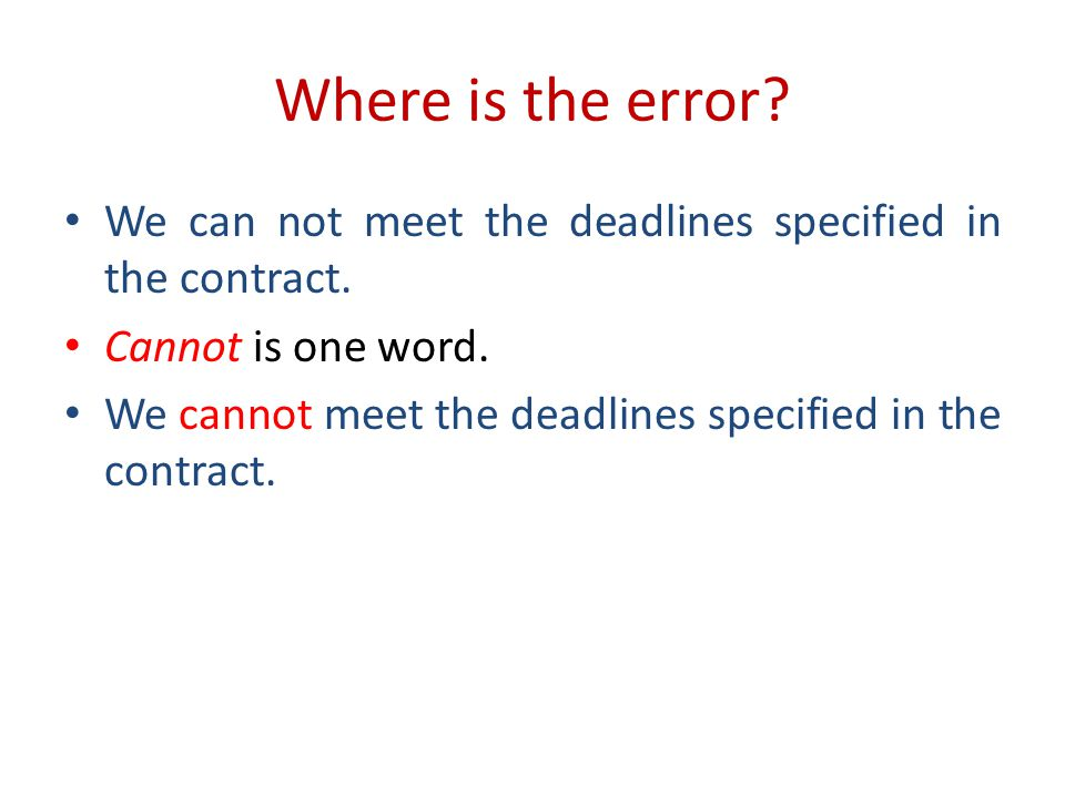 Where is the error.We can not meet the deadlines specified in the contract.