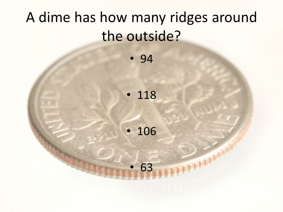 A dime has how many ridges around the outside? 94 118 106 63