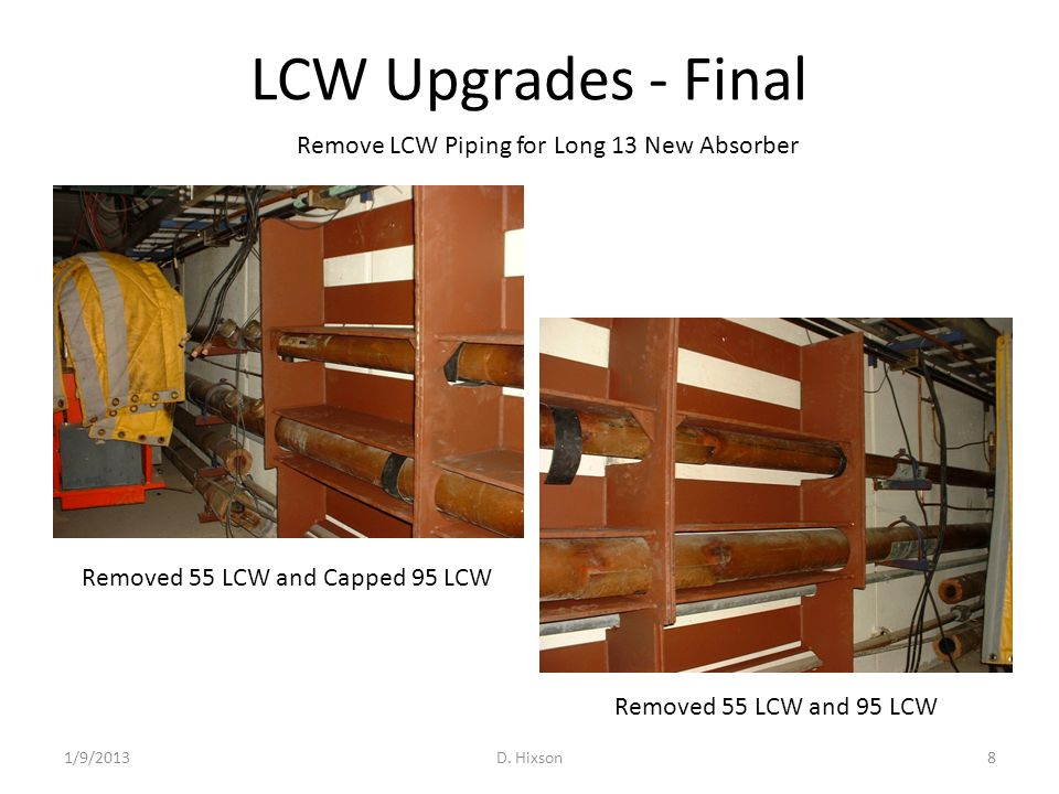 LCW Upgrades - Final 1/9/2013D. Hixson8 Removed 55 LCW and Capped 95 LCW Removed 55 LCW and 95 LCW Remove LCW Piping for Long 13 New Absorber