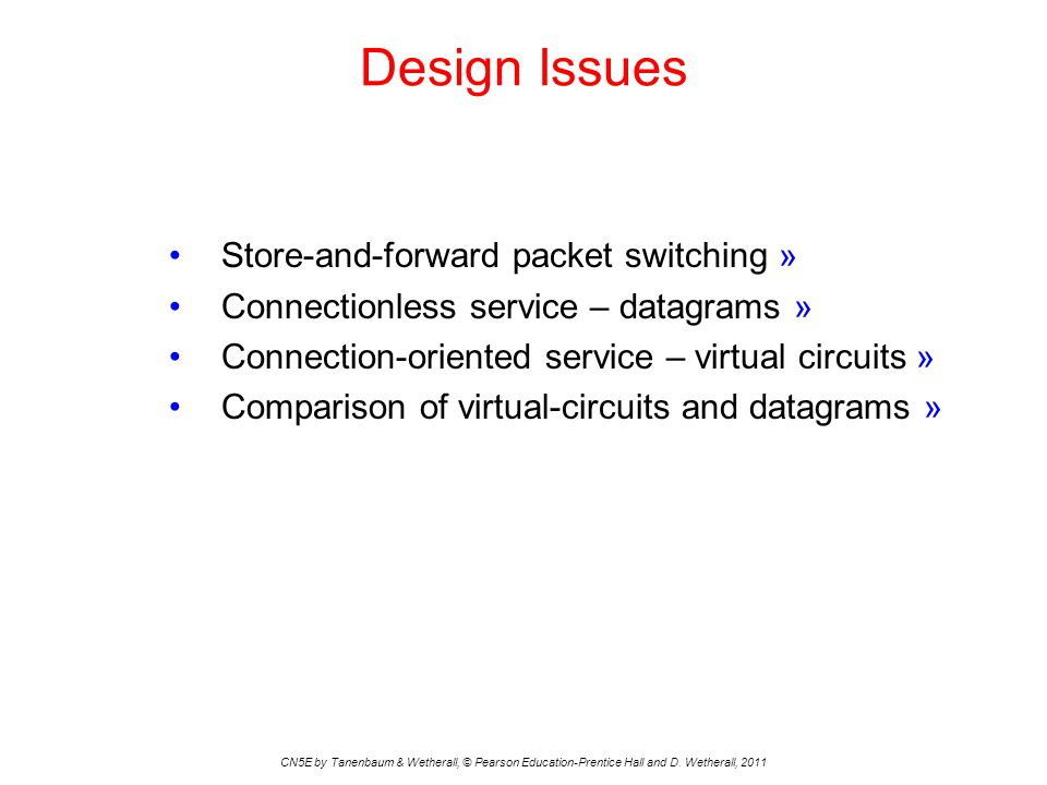 Design Issues Store-and-forward packet switching » Connectionless service – datagrams » Connection-oriented service – virtual circuits » Comparison of