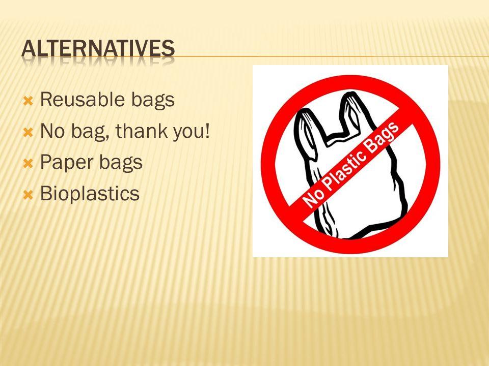  Reusable bags  No bag, thank you!  Paper bags  Bioplastics