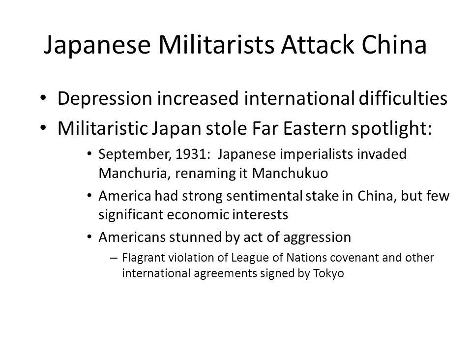 Japanese Militarists Attack China Depression increased international difficulties Militaristic Japan stole Far Eastern spotlight: September, 1931: Jap