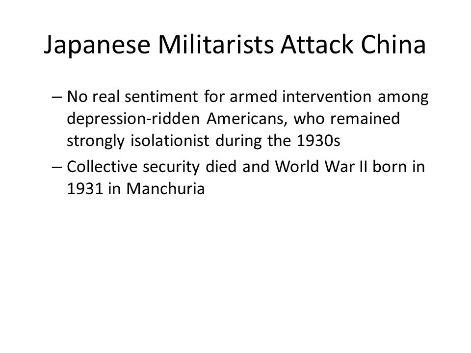 Japanese Militarists Attack China – No real sentiment for armed intervention among depression-ridden Americans, who remained strongly isolationist dur