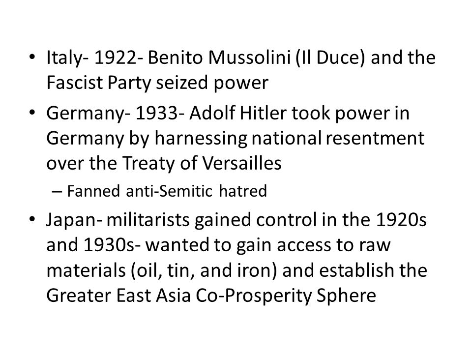 Italy- 1922- Benito Mussolini (Il Duce) and the Fascist Party seized power Germany- 1933- Adolf Hitler took power in Germany by harnessing national re