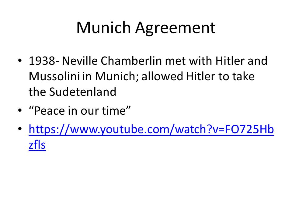 """Munich Agreement 1938- Neville Chamberlin met with Hitler and Mussolini in Munich; allowed Hitler to take the Sudetenland """"Peace in our time"""" https://"""