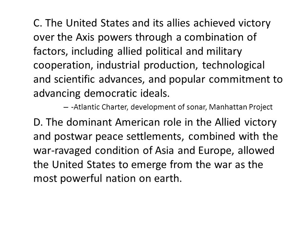 C. The United States and its allies achieved victory over the Axis powers through a combination of factors, including allied political and military co