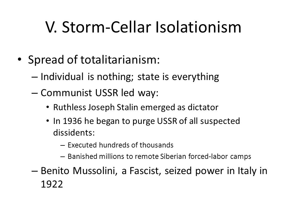V. Storm-Cellar Isolationism Spread of totalitarianism: – Individual is nothing; state is everything – Communist USSR led way: Ruthless Joseph Stalin