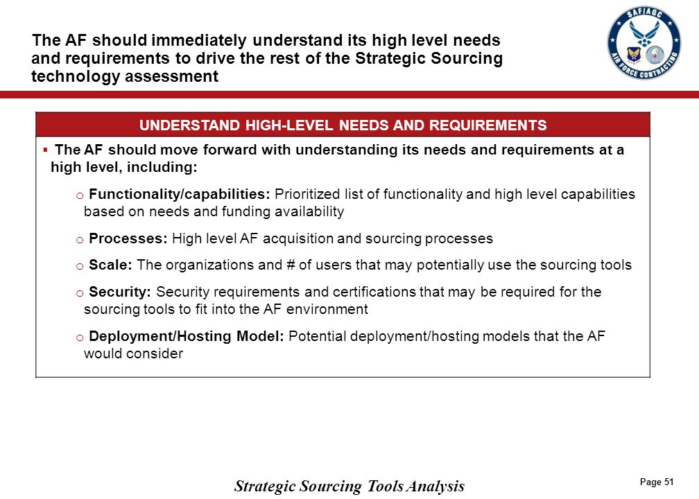 Strategic Sourcing Tools Analysis The AF should immediately understand its high level needs and requirements to drive the rest of the Strategic Sourci