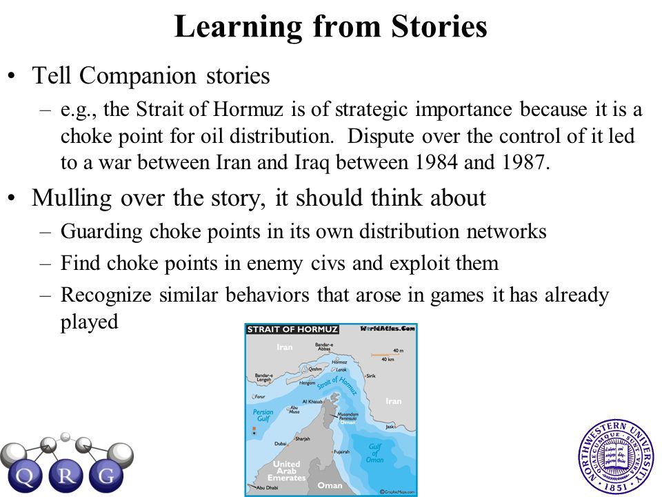Learning from Stories Tell Companion stories –e.g., the Strait of Hormuz is of strategic importance because it is a choke point for oil distribution.