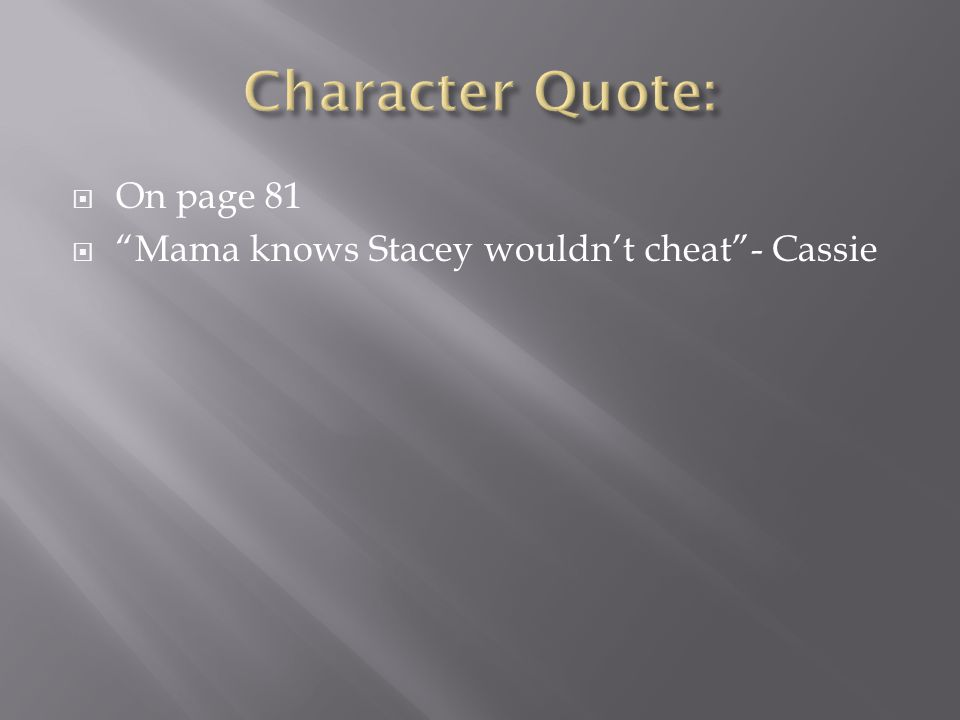 " On page 81  ""Mama knows Stacey wouldn't cheat""- Cassie"