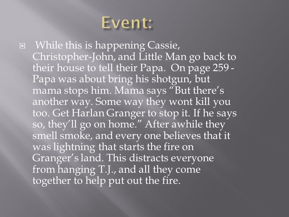 While this is happening Cassie, Christopher-John, and Little Man go back to their house to tell their Papa. On page 259 - Papa was about bring his s
