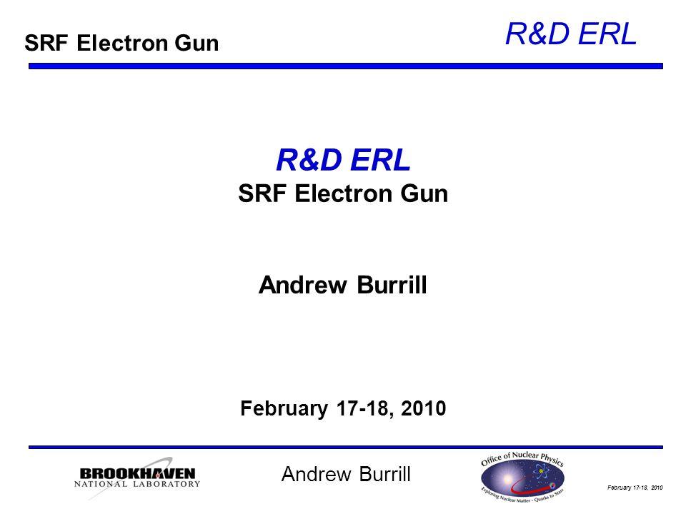 February 17-18, 2010 R&D ERL Andrew Burrill R&D ERL SRF Electron Gun Andrew Burrill February 17-18, 2010 SRF Electron Gun