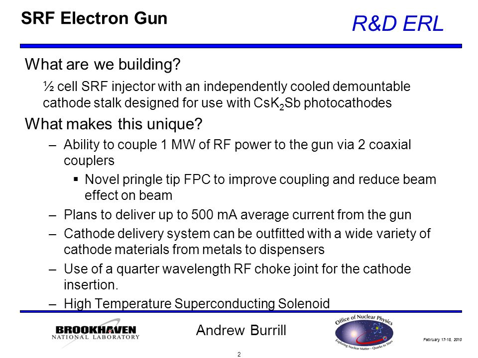February 17-18, 2010 R&D ERL Andrew Burrill SRF Electron Gun What are we building.