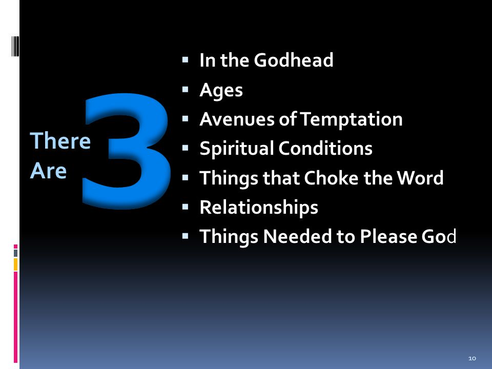  In the Godhead  Ages  Avenues of Temptation  Spiritual Conditions  Things that Choke the Word  Relationships  Things Needed to Please God Ther