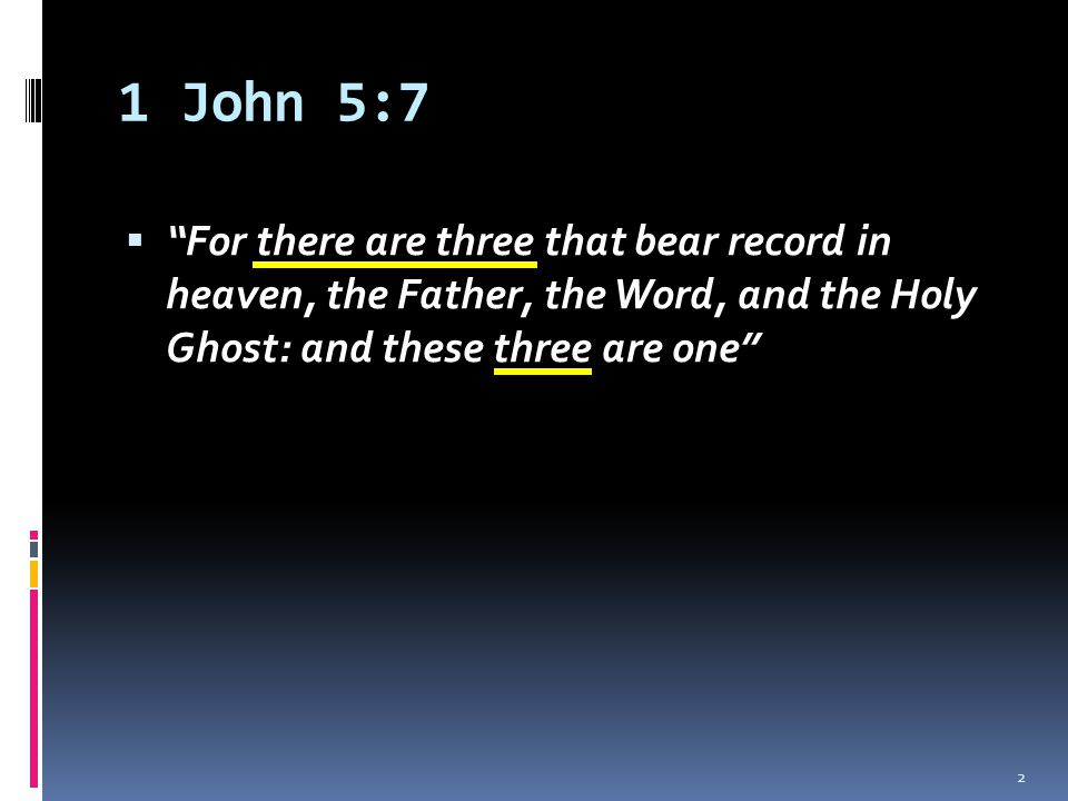 "1 John 5:7  ""For there are three that bear record in heaven, the Father, the Word, and the Holy Ghost: and these three are one"" 2"