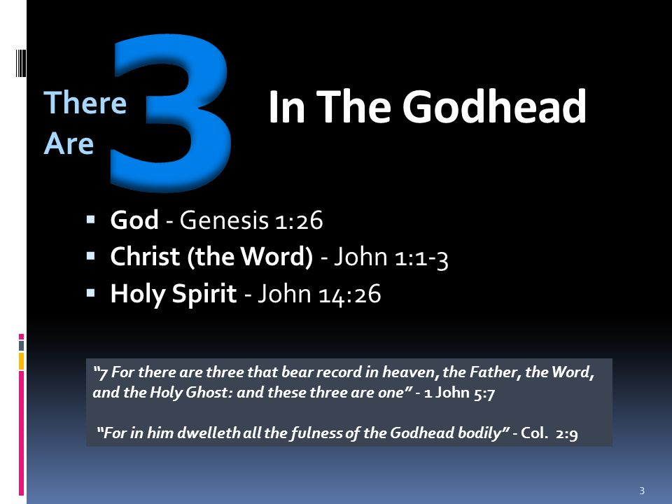 "In The Godhead  God - Genesis 1:26  Christ (the Word) - John 1:1-3  Holy Spirit - John 14:26 There Are ""7 For there are three that bear record in h"