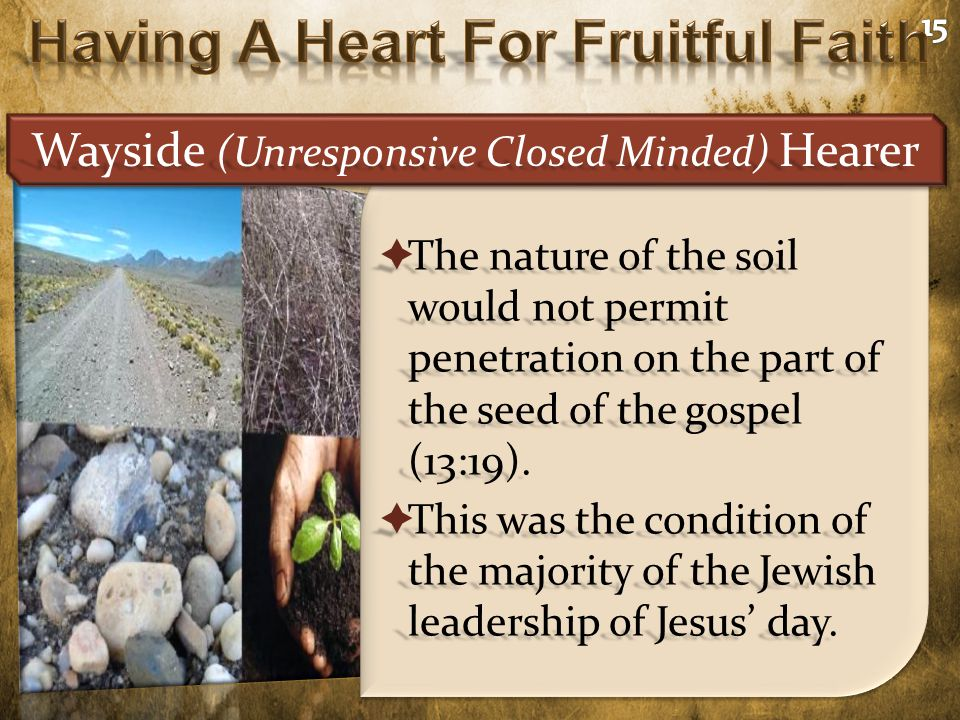  The nature of the soil would not permit penetration on the part of the seed of the gospel (13:19).  This was the condition of the majority of the J