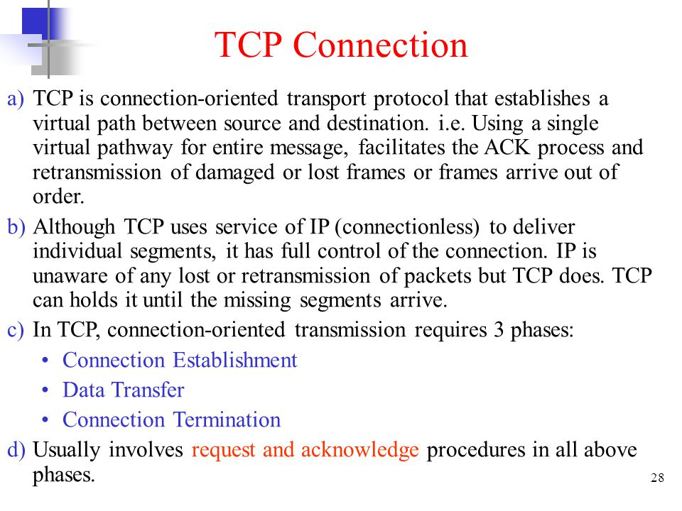 28 TCP Connection a)TCP is connection-oriented transport protocol that establishes a virtual path between source and destination.
