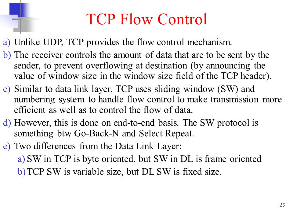 29 TCP Flow Control a)Unlike UDP, TCP provides the flow control mechanism.