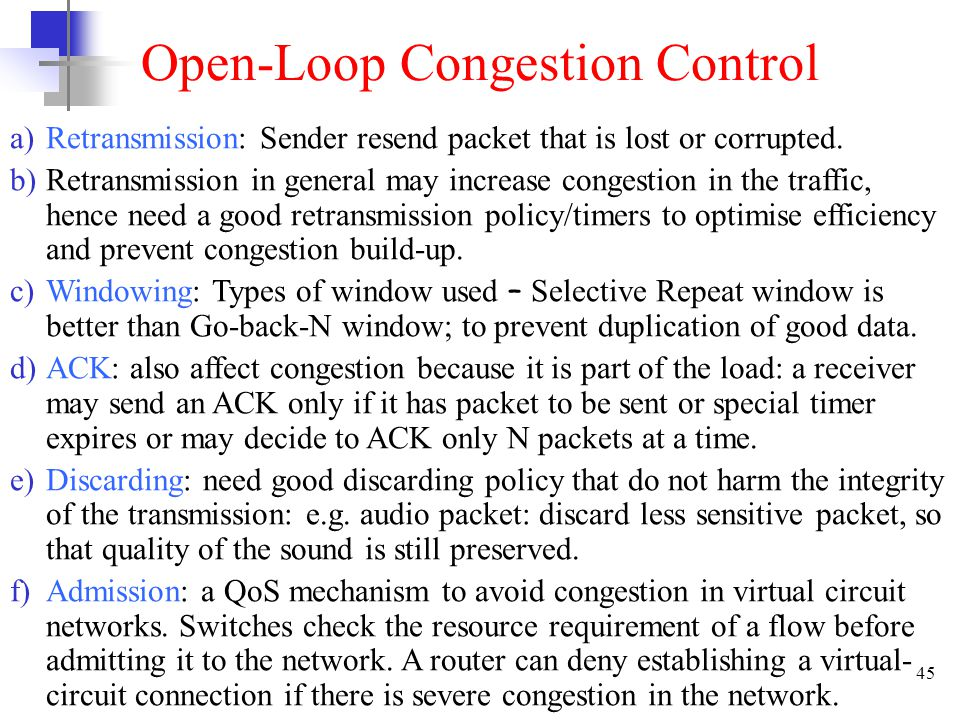 45 Open-Loop Congestion Control a)Retransmission: Sender resend packet that is lost or corrupted.