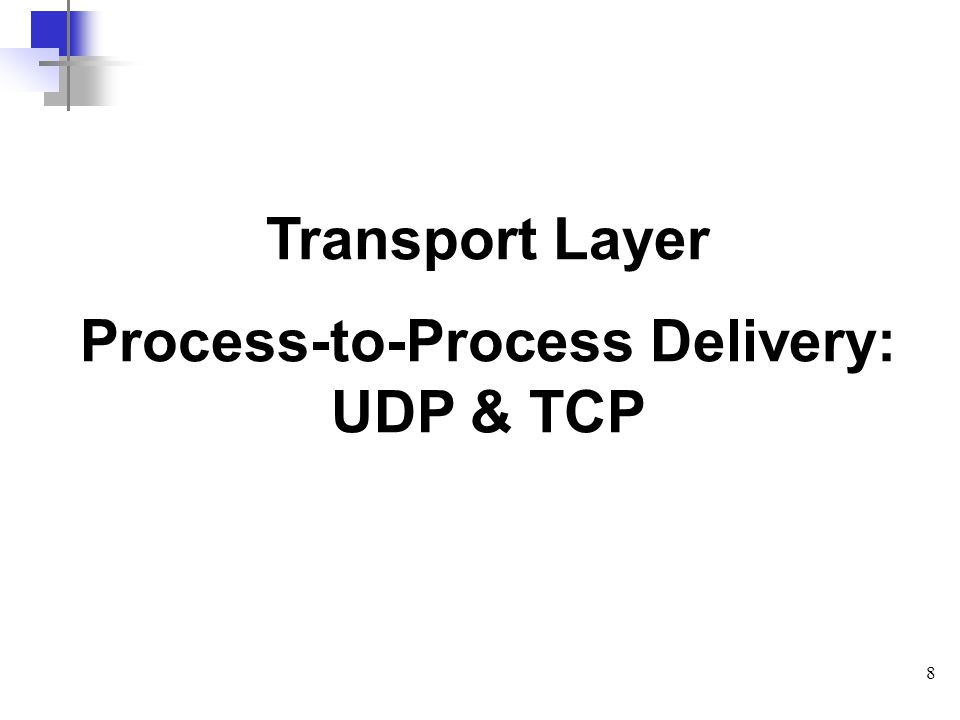 8 Transport Layer Process-to-Process Delivery: UDP & TCP