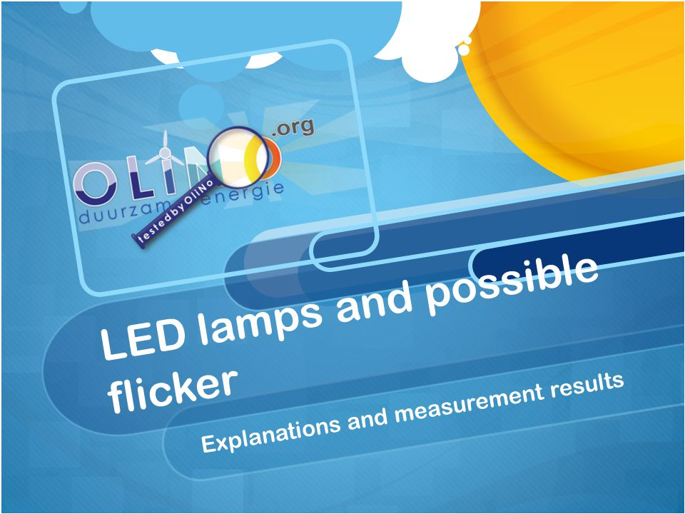 www.olino.org Flicker overview Fast (100 Hz) variations of light intensity Due to power supply/driver  varying output Modulation depth =top-top / 2*average Can lead to headaches When > 35 %