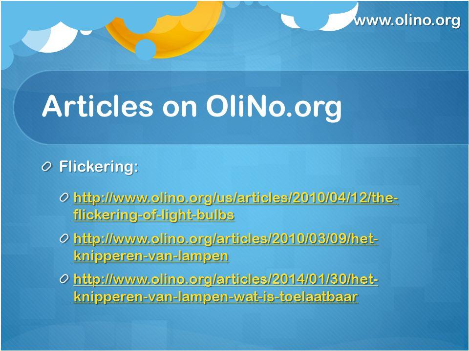 www.olino.org Articles on OliNo.org Flickering: http://www.olino.org/us/articles/2010/04/12/the- flickering-of-light-bulbs http://www.olino.org/us/articles/2010/04/12/the- flickering-of-light-bulbs http://www.olino.org/articles/2010/03/09/het- knipperen-van-lampen http://www.olino.org/articles/2010/03/09/het- knipperen-van-lampen http://www.olino.org/articles/2014/01/30/het- knipperen-van-lampen-wat-is-toelaatbaar http://www.olino.org/articles/2014/01/30/het- knipperen-van-lampen-wat-is-toelaatbaar