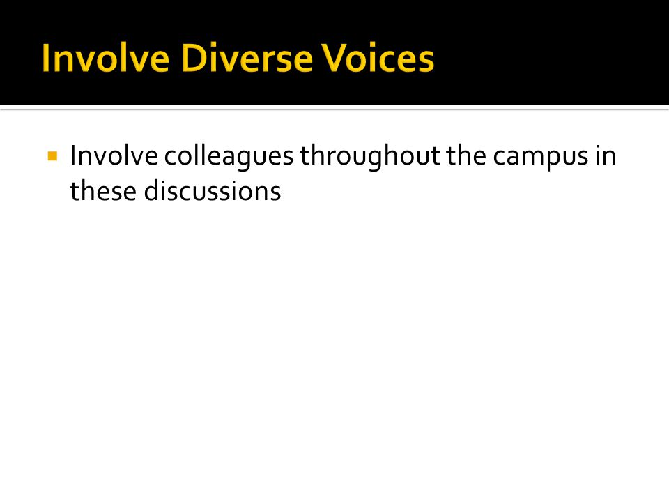  Involve colleagues throughout the campus in these discussions