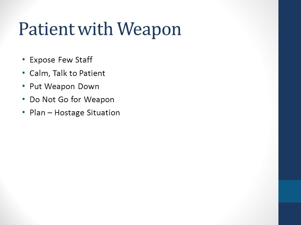 Patient with Weapon Expose Few Staff Calm, Talk to Patient Put Weapon Down Do Not Go for Weapon Plan – Hostage Situation