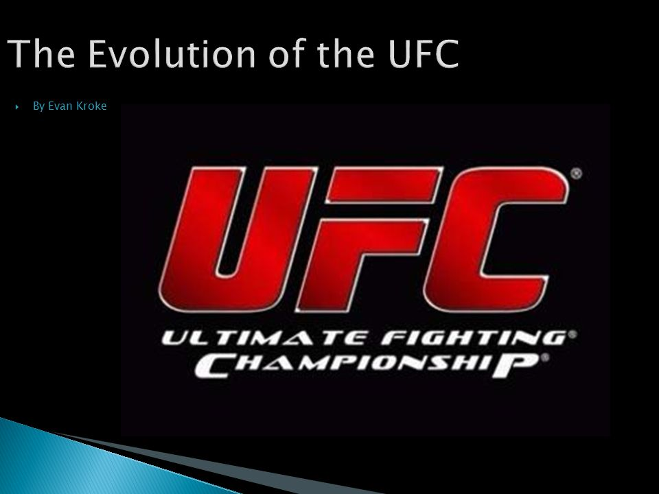 The Evolution of the UFC  By Evan Kroke