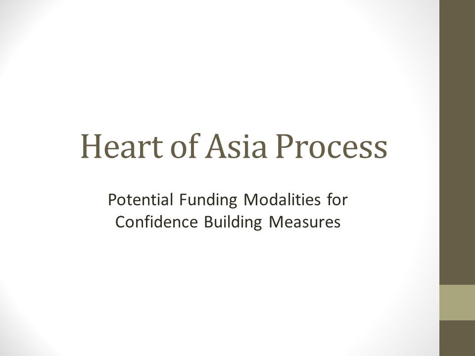 Heart of Asia Process Potential Funding Modalities for Confidence Building Measures