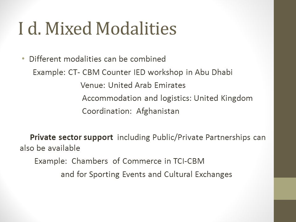 I d. Mixed Modalities Different modalities can be combined Example: CT- CBM Counter IED workshop in Abu Dhabi Venue: United Arab Emirates Accommodatio