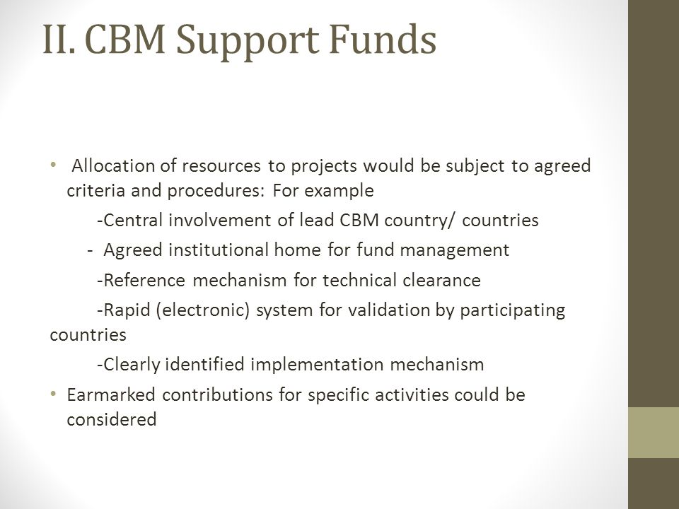 II. CBM Support Funds Allocation of resources to projects would be subject to agreed criteria and procedures: For example -Central involvement of lead