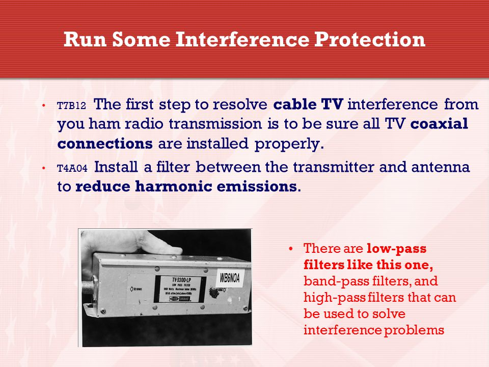 Run Some Interference Protection T7B12 The first step to resolve cable TV interference from you ham radio transmission is to be sure all TV coaxial connections are installed properly.