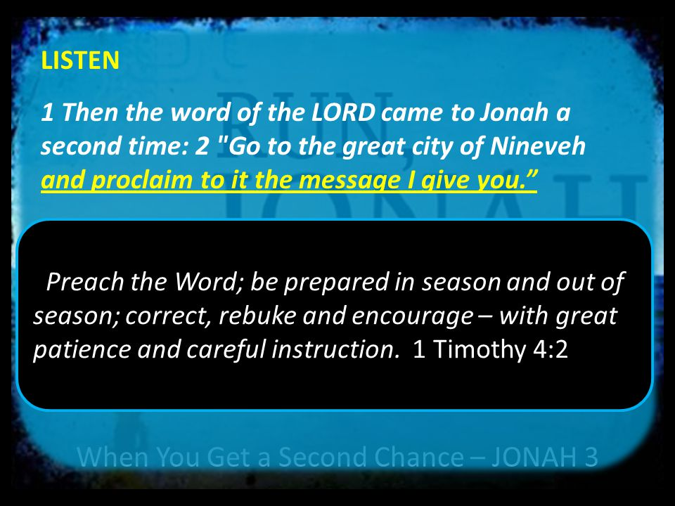 When You Get a Second Chance – JONAH 3 LISTEN 1 Then the word of the LORD came to Jonah a second time: 2