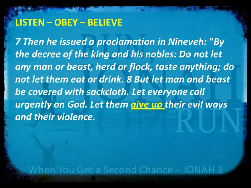 When You Get a Second Chance – JONAH 3 LISTEN – OBEY – BELIEVE 7 Then he issued a proclamation in Nineveh: