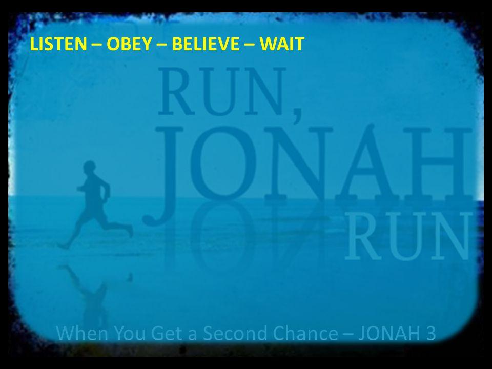 When You Get a Second Chance – JONAH 3 LISTEN – OBEY – BELIEVE – WAIT