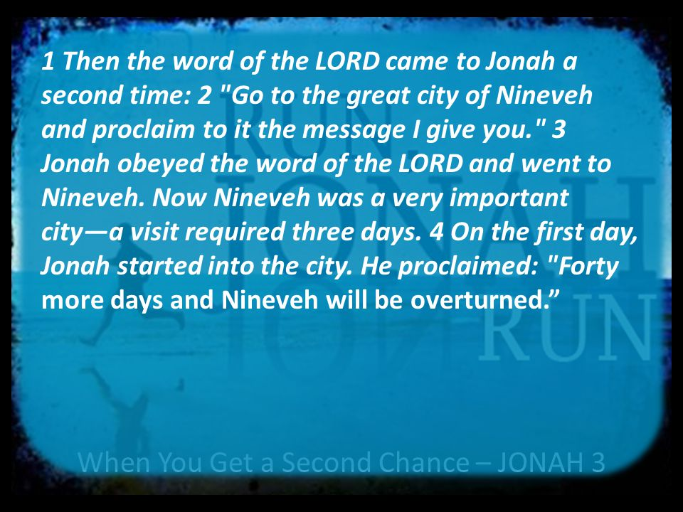 When You Get a Second Chance – JONAH 3 1 Then the word of the LORD came to Jonah a second time: 2