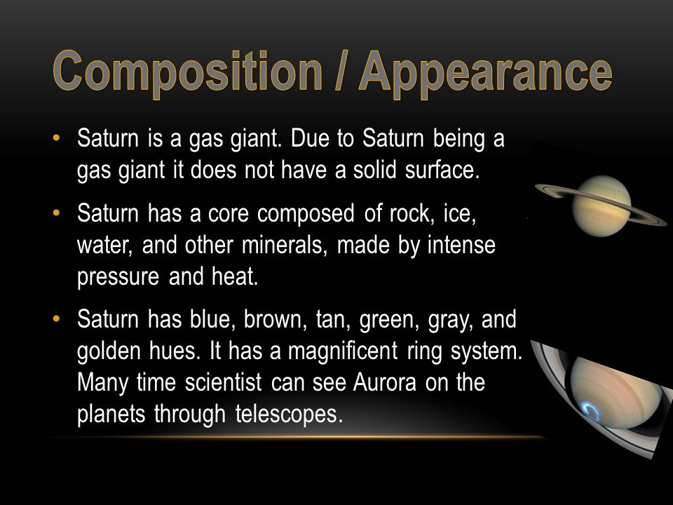 Saturn is a gas giant. Due to Saturn being a gas giant it does not have a solid surface.