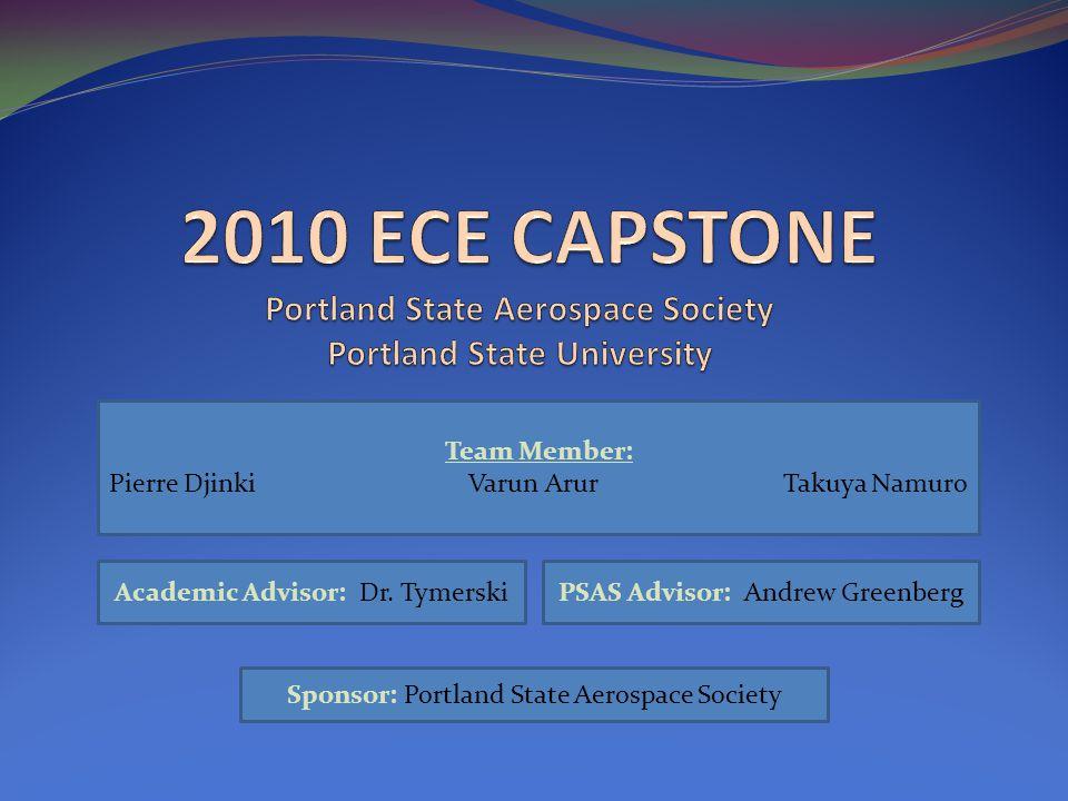 Team Member: Pierre Djinki Varun Arur Takuya Namuro Academic Advisor: Dr. TymerskiPSAS Advisor: Andrew Greenberg Sponsor: Portland State Aerospace Soc