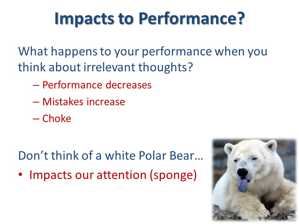 Impacts to Performance. What happens to your performance when you think about irrelevant thoughts.