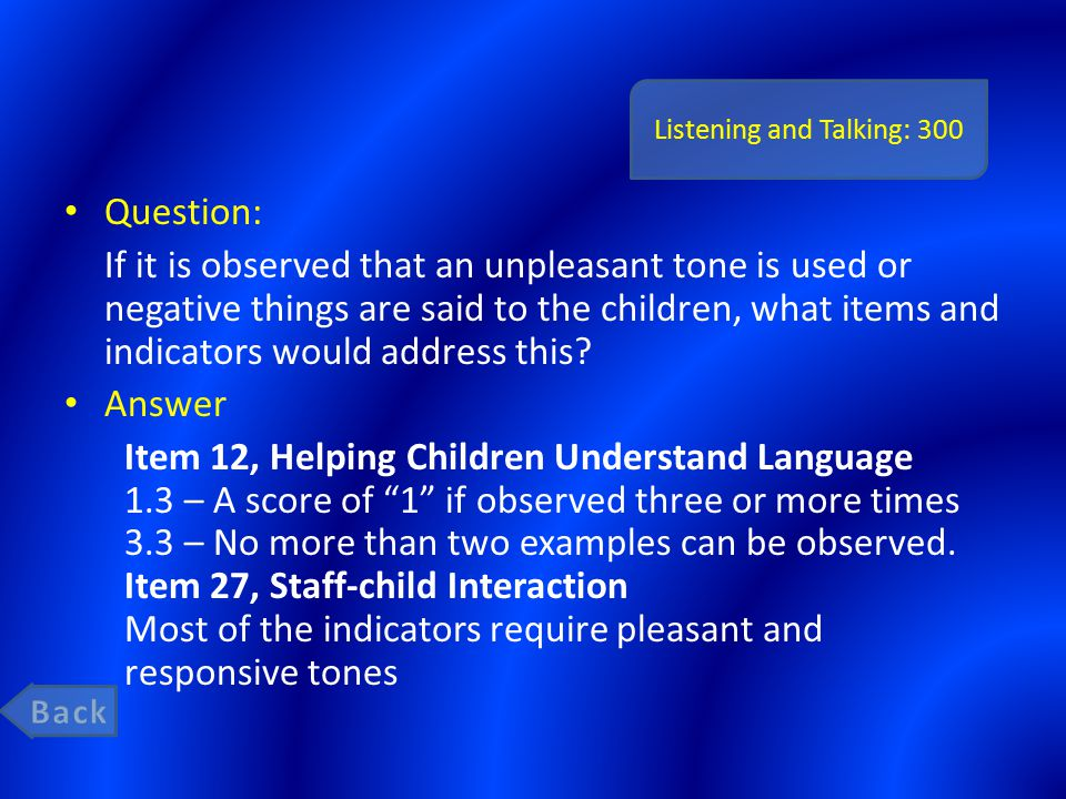 Listening and Talking: 300 Question: If it is observed that an unpleasant tone is used or negative things are said to the children, what items and indicators would address this.