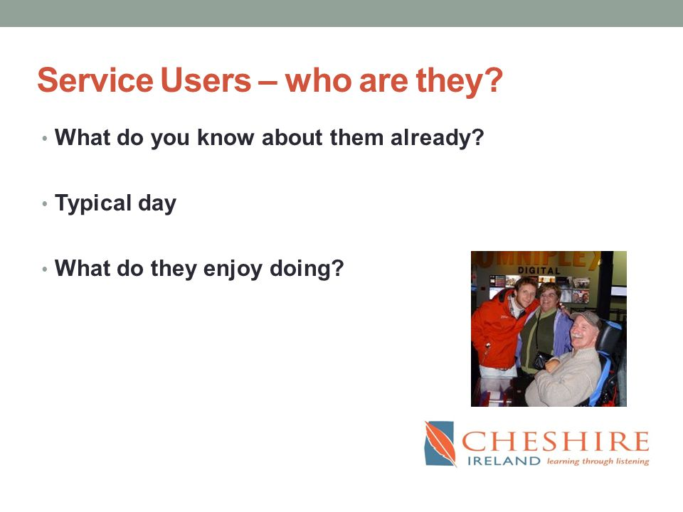 Service Users – who are they. What do you know about them already.