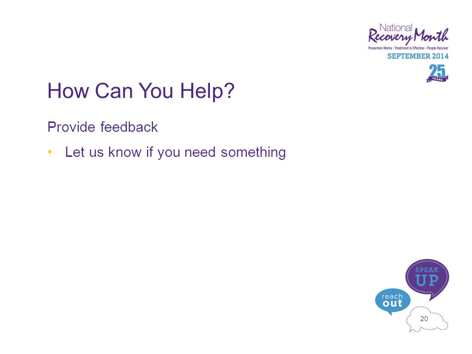 20 How Can You Help? Provide feedback Let us know if you need something